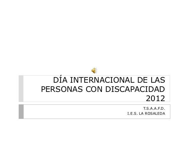 DÍA INTERNACIONAL DE LASPERSONAS CON DISCAPACIDAD                       2012                           T.S.A.A.F.D.       ...