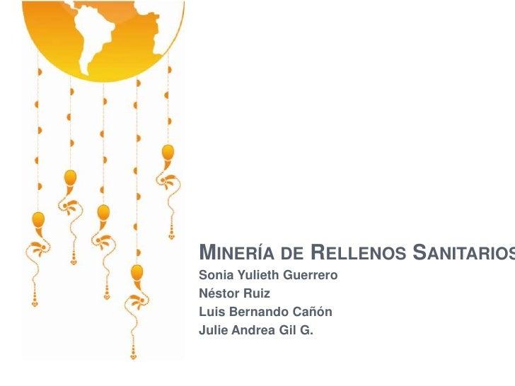 MINERÍA DE RELLENOS SANITARIOSSonia Yulieth GuerreroNéstor RuizLuis Bernando CañónJulie Andrea Gil G.