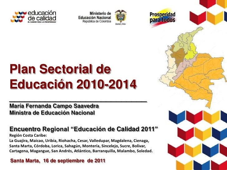 Plan Sectorial de Educación 2010-2014<br />___________________________<br />María Fernanda Campo Saavedra<br />Ministra de...