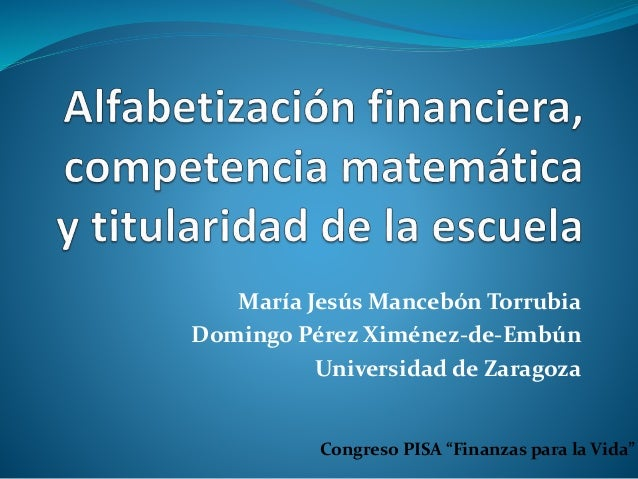 Congreso PISA Finanzas para la vida. 9 de julio. Alfabetización financiera, competencia matemática y titularidad de la escuela. M. J. Mancebón