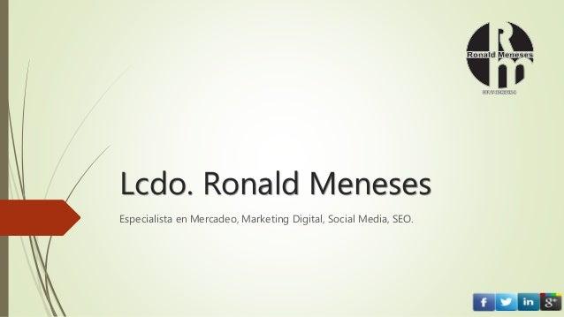 Lcdo. Ronald Meneses Especialista en Mercadeo, Marketing Digital, Social Media, SEO.