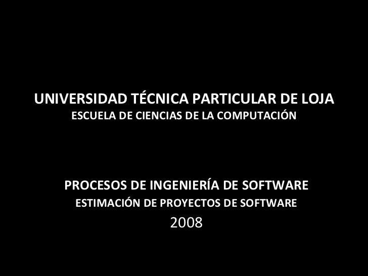 UNIVERSIDAD TÉCNICA PARTICULAR DE LOJA ESCUELA DE CIENCIAS DE LA COMPUTACIÓN PROCESOS DE INGENIERÍA DE SOFTWARE ESTIMACIÓN...