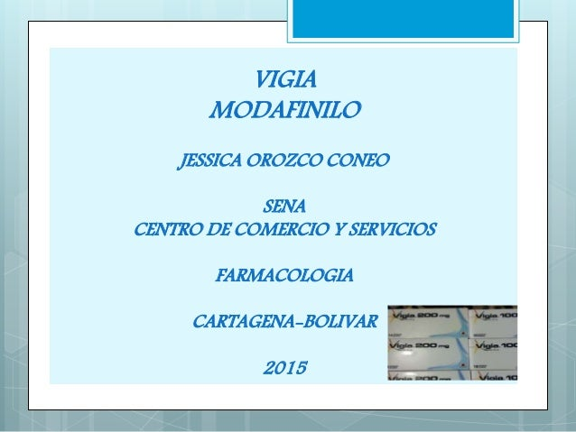 VIGIA MODAFINILO JESSICA OROZCO CONEO SENA CENTRO DE COMERCIO Y SERVICIOS FARMACOLOGIA CARTAGENA-BOLIVAR 2015