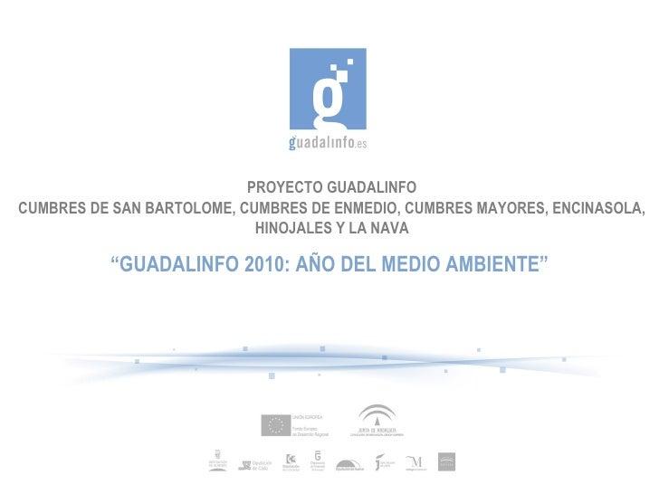 """PROYECTO GUADALINFO CUMBRES DE SAN BARTOLOME, CUMBRES DE ENMEDIO, CUMBRES MAYORES, ENCINASOLA, HINOJALES Y LA NAVA """" GUADA..."""