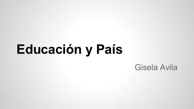 Educación y País Gisela Avila