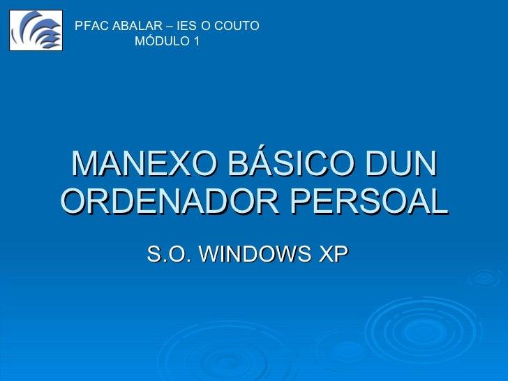 MANEXO BÁSICO DUN ORDENADOR PERSOAL S.O. WINDOWS XP PFAC ABALAR – IES O COUTO MÓDULO 1