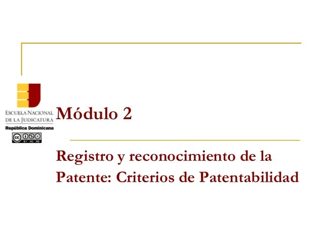 Módulo 2 Registro y reconocimiento de la Patente: Criterios de Patentabilidad