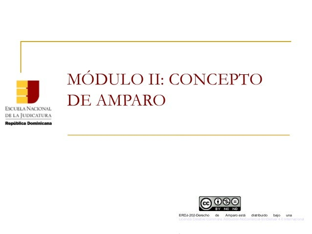 MÓDULO II: CONCEPTO DE AMPARO ERDJ-202-Derecho de Amparo está distribuido bajo una Licencia Creative Commons Atribución-No...