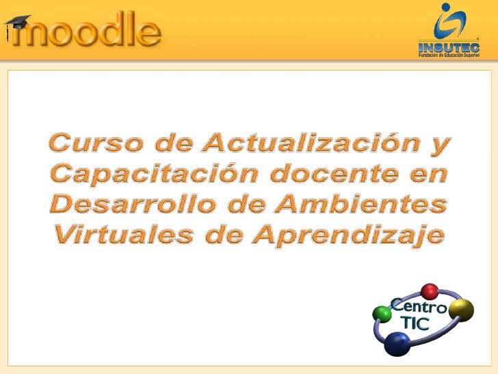 Curso de Actualización y Capacitación docente en<br />Desarrollo de Ambientes Virtuales de Aprendizaje<br />