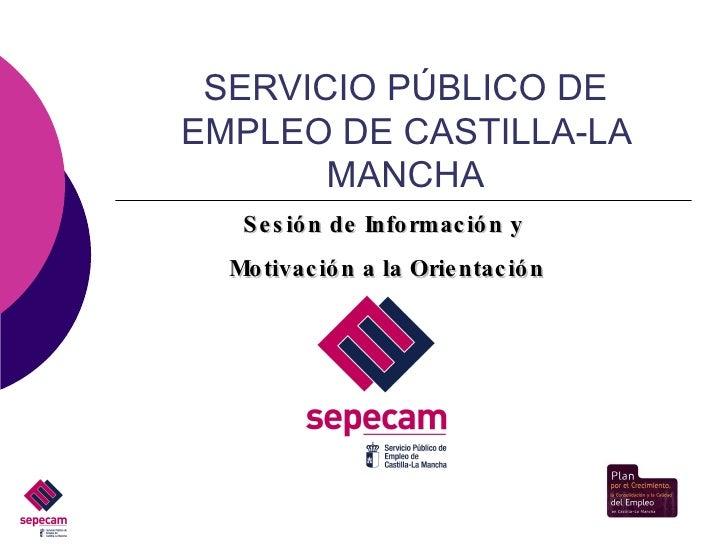 SERVICIO PÚBLICO DE EMPLEO DE CASTILLA-LA MANCHA Sesión de Información y  Motivación a la Orientación