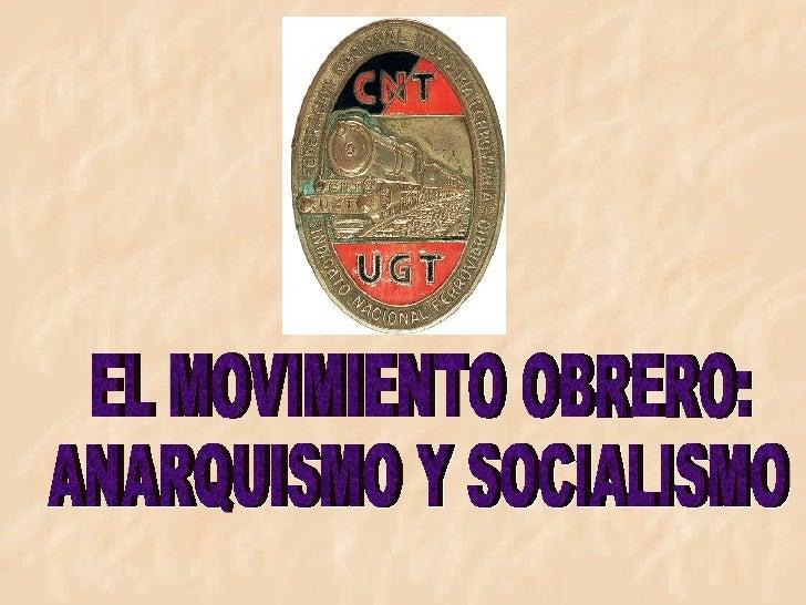 EL MOVIMIENTO OBRERO:  ANARQUISMO Y SOCIALISMO