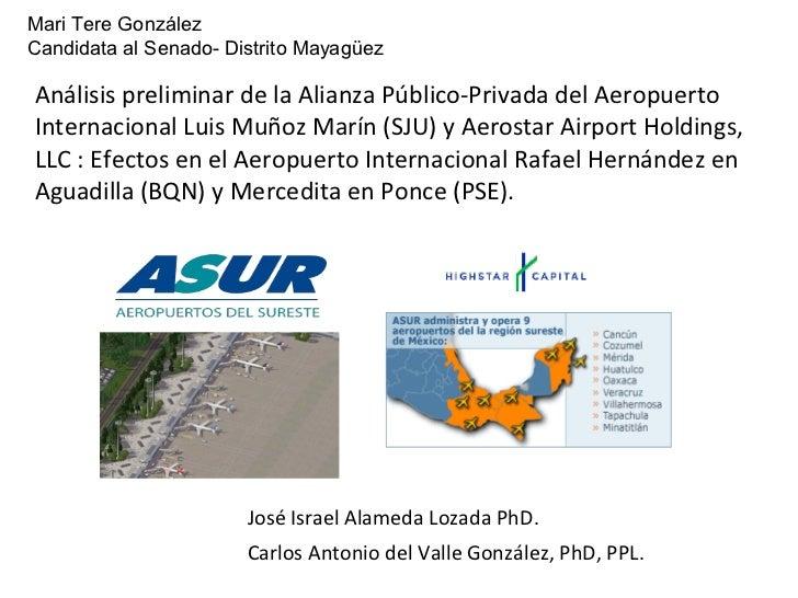 Mari Tere GonzálezCandidata al Senado- Distrito MayagüezAnálisis preliminar de la Alianza Público-Privada del AeropuertoIn...