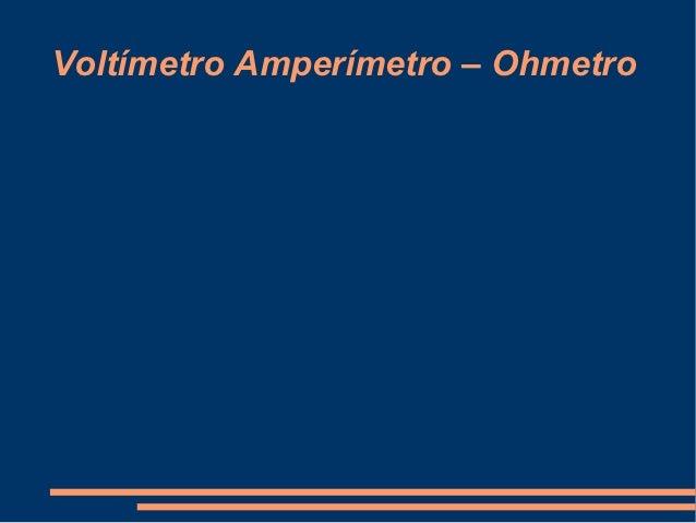 Voltímetro Amperímetro – Ohmetro