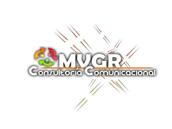 QUIENES SOMOS:MVGR Consultoría Comunicacional, es una empresa dedicada a laasesoría en comunicaciones integrales.Brindamos...