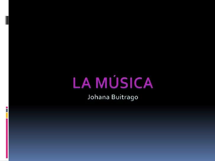 LA MÚSICA<br />Johana Buitrago<br />