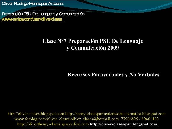Oliver Rodrigo Henríquez Aracena  Preparación PSU De Lenguaje y Comunicación www.esnips.com/user/oliverclases   Clase N°7 ...