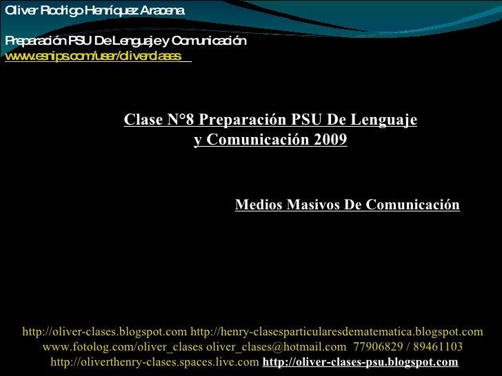 Oliver Rodrigo Henríquez Aracena  Preparación PSU De Lenguaje y Comunicación www.esnips.com/user/oliverclases   Clase N°8 ...