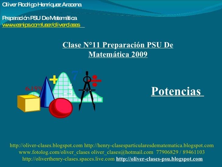 Clase N°11 Preparación PSU De Matemática 2009 Potencias  Oliver Rodrigo Henríquez Aracena  Preparación PSU De Matemática w...