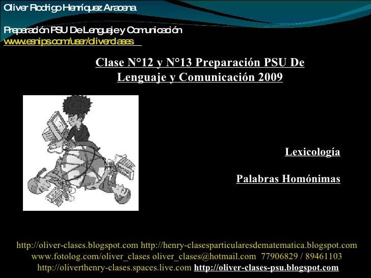 Oliver Rodrigo Henríquez Aracena  Preparación PSU De Lenguaje y Comunicación www.esnips.com/user/oliverclases   Clase N°12...