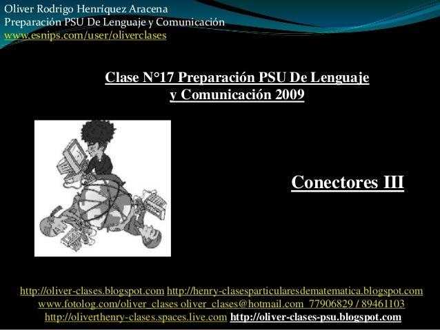 Oliver Rodrigo Henríquez Aracena Preparación PSU De Lenguaje y Comunicación www.esnips.com/user/oliverclases Clase N°17 Pr...