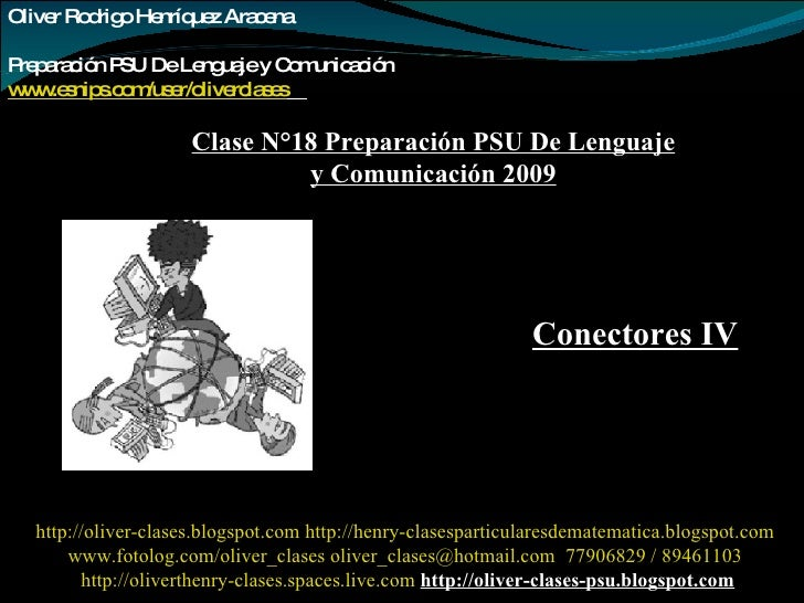 Oliver Rodrigo Henríquez Aracena  Preparación PSU De Lenguaje y Comunicación www.esnips.com/user/oliverclases   Clase N°18...