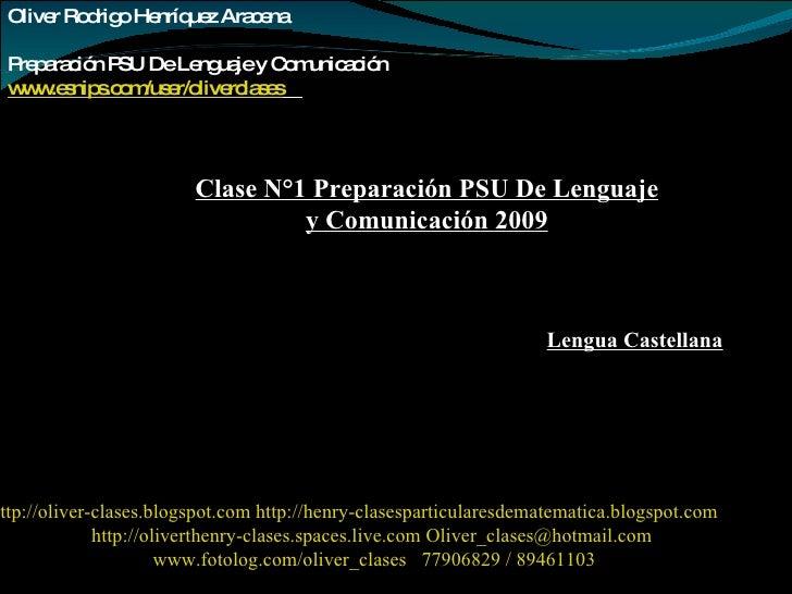 Oliver Rodrigo Henríquez Aracena  Preparación PSU De Lenguaje y Comunicación www.esnips.com/user/oliverclases   Clase N°1 ...
