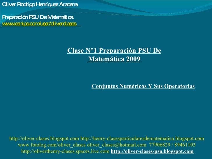 Clase N°1 Preparación PSU De Matemática 2009 Conjuntos Numéricos Y Sus Operatorias Oliver Rodrigo Henríquez Aracena  Prepa...