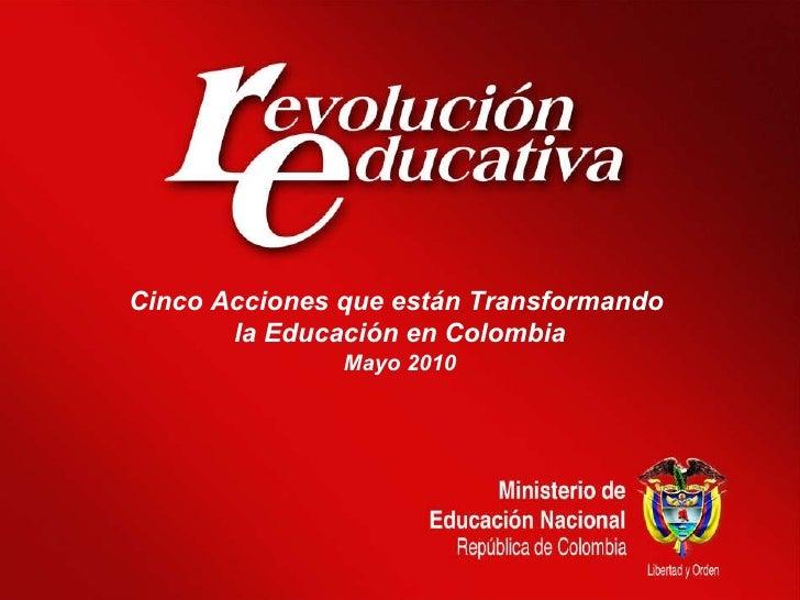 Cinco Acciones que están Transformando  la Educación en Colombia Mayo 2010