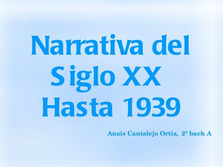 Narrativa del Siglo XX  Hasta 1939 Anais Cantalejo Ortiz,  2º bach A