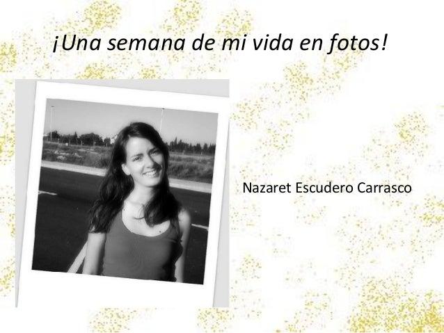 ¡Una semana de mi vida en fotos! Nazaret Escudero Carrasco