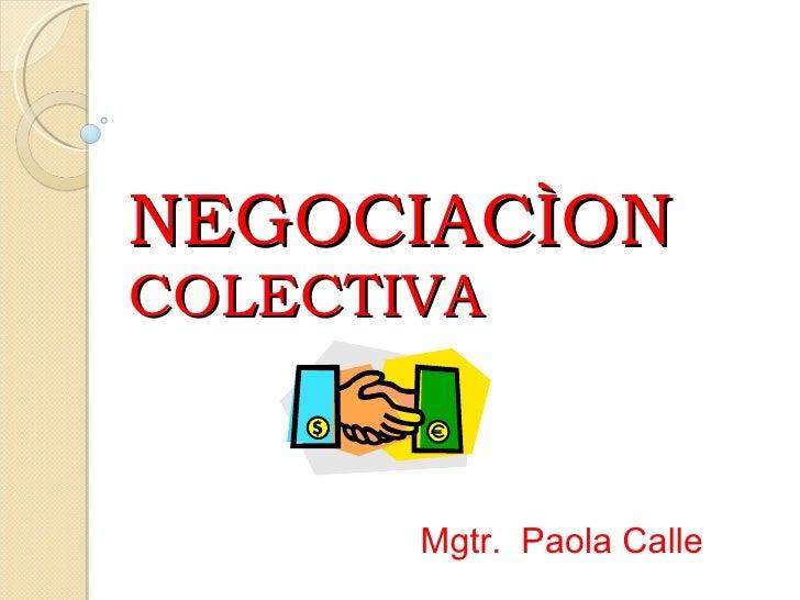 NEGOCIACÌON   COLECTIVA Mgtr.  Paola Calle