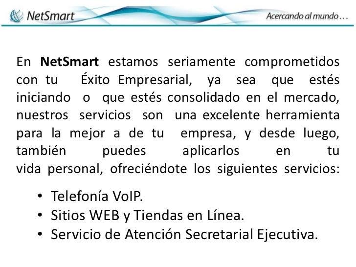 En NetSmart estamos seriamente comprometidoscon tu    Éxito Empresarial, ya sea que estésiniciando o que estés consolidado...