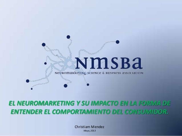 EL NEUROMARKETING Y SU IMPACTO EN LA FORMA DE ENTENDER EL COMPORTAMIENTO DEL CONSUMIDOR. Christiam Mendez Mayo, 2013