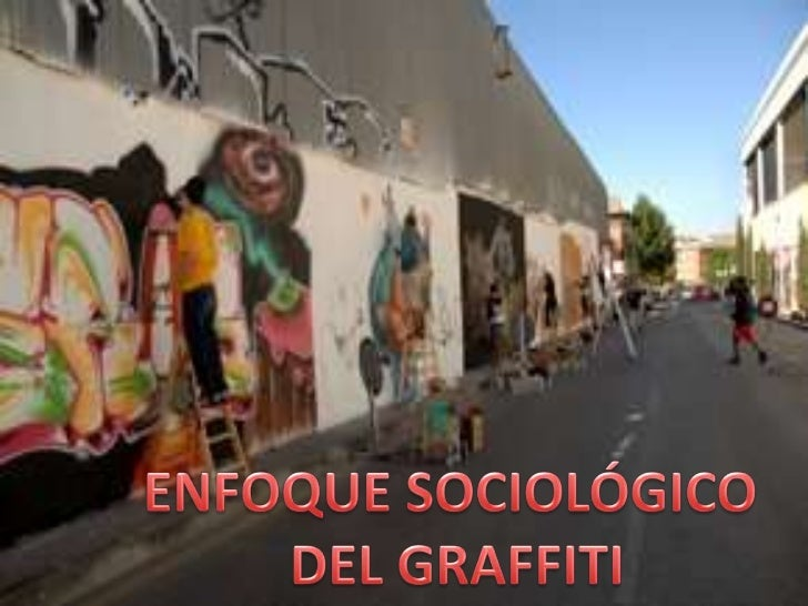 ENFOQUE SOCIOLÓGICO <br />DEL GRAFFITI<br />