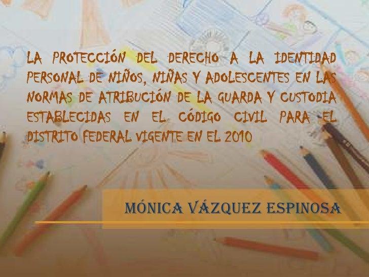 LA PROTECCIÓN DEL DERECHO A LA IDENTIDADPERSONAL DE NIÑOS, NIÑAS Y ADOLESCENTES EN LASNORMAS DE ATRIBUCIÓN DE LA GUARDA Y ...