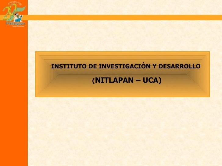 INSTITUTO DE INVESTIGACIÓN Y DESARROLLO (NITLAPAN – UCA)