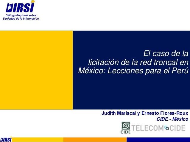 El caso de la licitación de la red troncal en México: Lecciones para el Perú Judith Mariscal y Ernesto Flores-Roux CIDE - ...