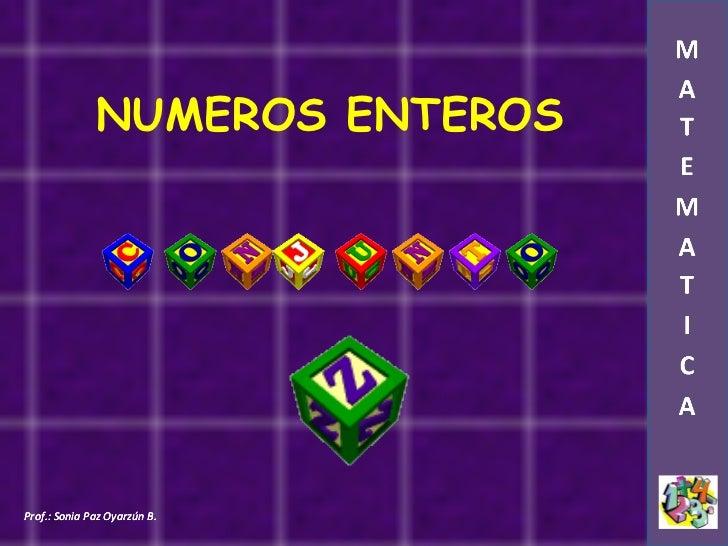 NUMEROS ENTEROSProf.: Sonia Paz Oyarzún B.