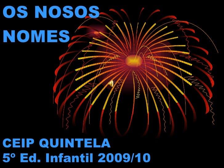 CEIP QUINTELA 5º Ed. Infantil 2009/10 OS NOSOS NOMES