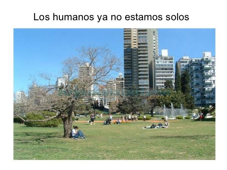 Los humanos ya no estamos solos