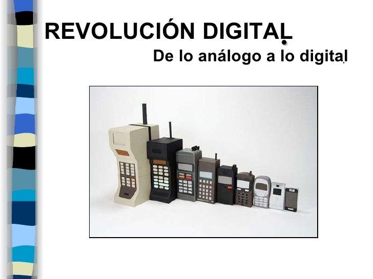REVOLUCIÓN DIGITAL  De lo análogo a lo digital 