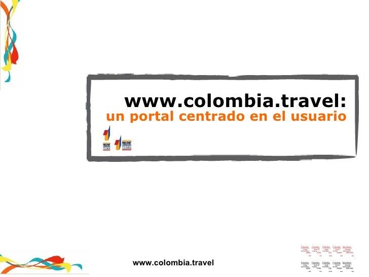www.colombia.travel: un portal centrado en el usuario www.colombia.travel