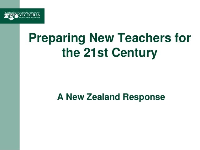 Preparing New Teachers for the 21st Century A New Zealand Response