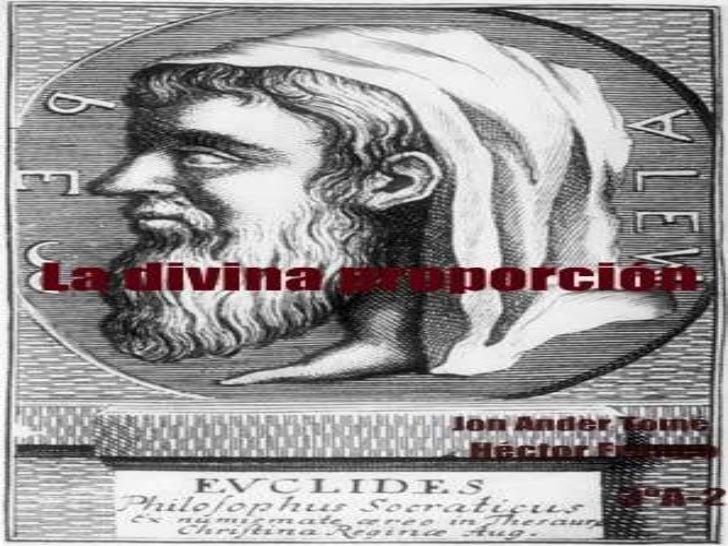 Índice1.   Razón y proporción.2.   Diferente nomenclatura de la Proporción Divina.3.   Personajes relevantes en la histori...