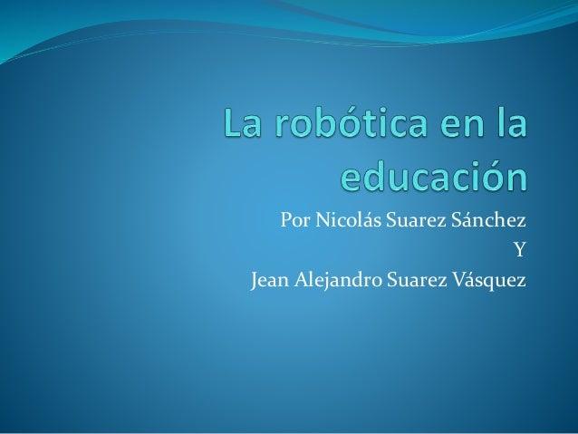 Por Nicolás Suarez Sánchez Y Jean Alejandro Suarez Vásquez