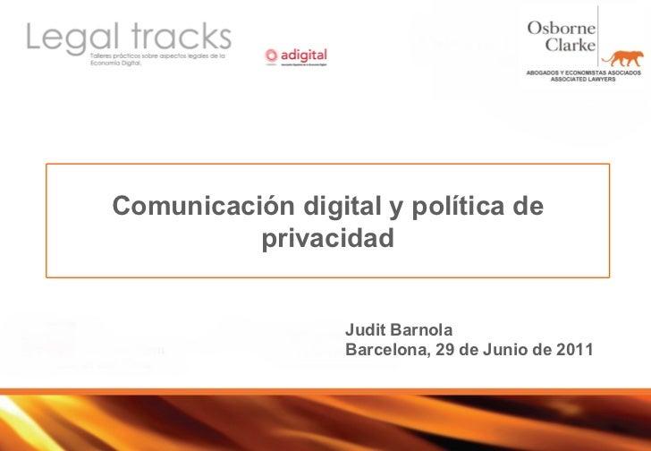 Comunicación digital y política de privacidad Judit Barnola Barcelona, 29 de Junio de 2011