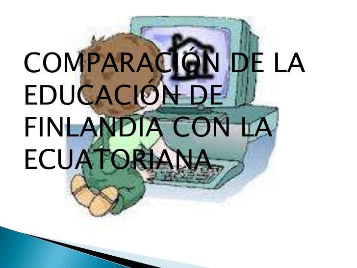COMPARACIÓN DE LAEDUCACIÓN DEFINLANDIA CON LAECUATORIANA