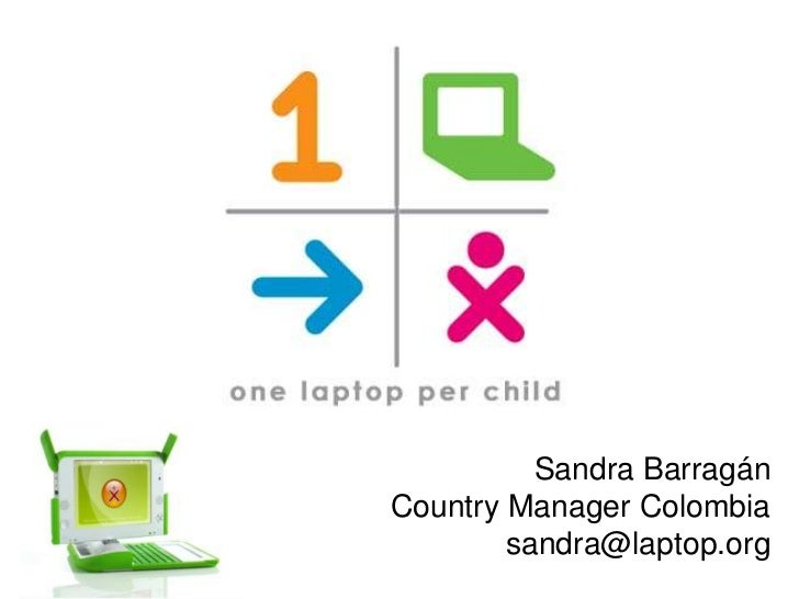 Sandra Barragán<br />Country Manager Colombia<br />sandra@laptop.org<br />