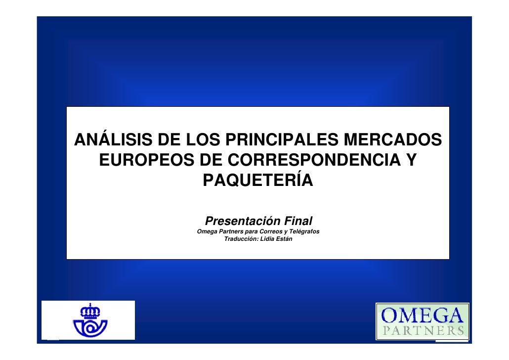 ANÁLISIS DE LOS PRINCIPALES MERCADOS   EUROPEOS DE CORRESPONDENCIA Y              PAQUETERÍA                Presentación F...