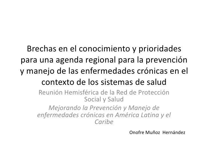 Brechas en el conocimiento y prioridades para una agenda regional para la prevención y manejo de las enfermedades crónicas...